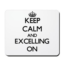 Keep Calm and EXCELLING ON Mousepad