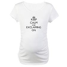 Keep Calm and EXCLAIMING ON Shirt