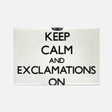 Keep Calm and EXCLAMATIONS ON Magnets