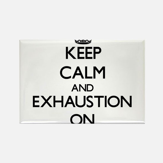 Keep Calm and EXHAUSTION ON Magnets