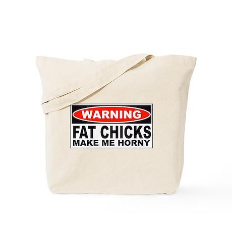 Warning Fat Chicks Make Me Horny Tote Bag