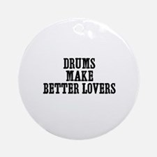 drums make better lovers Ornament (Round)