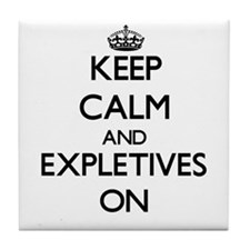 Keep Calm and EXPLETIVES ON Tile Coaster