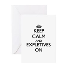 Keep Calm and EXPLETIVES ON Greeting Cards