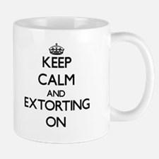 Keep Calm and EXTORTING ON Mugs