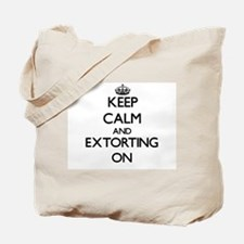 Keep Calm and EXTORTING ON Tote Bag