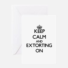 Keep Calm and EXTORTING ON Greeting Cards