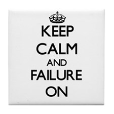 Keep Calm and Failure ON Tile Coaster