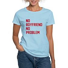 No boyfriend no problem T-Shirt