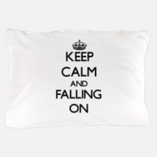 Keep Calm and Falling ON Pillow Case