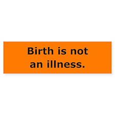 Birth is not an illness Bumper Bumper Sticker
