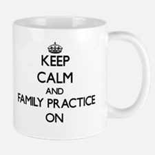 Keep Calm and Family Practice ON Mugs