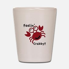 Feelin' Crabby? Shot Glass