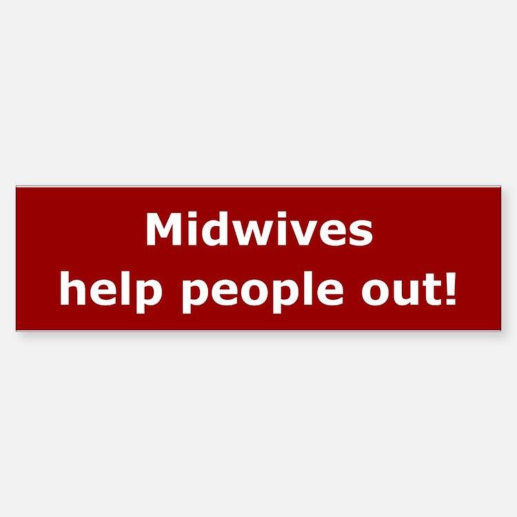 Midwives Help People Out Bumper Bumper Bumper Sticker