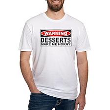 Warning Desserts Make Me Horny Shirt