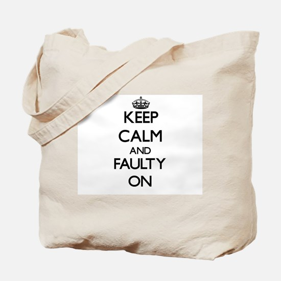 Keep Calm and Faulty ON Tote Bag