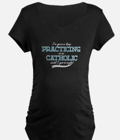 Practicing Catholic Maternity T-Shirt