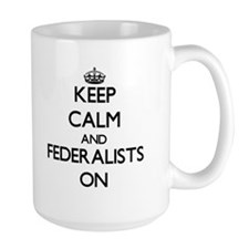 Keep Calm and Federalists ON Mugs