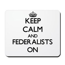 Keep Calm and Federalists ON Mousepad