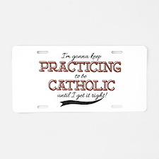 Practicing Catholic Aluminum License Plate