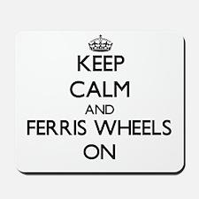 Keep Calm and Ferris Wheels ON Mousepad