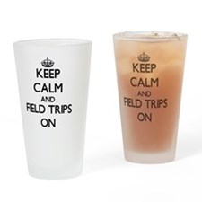 Keep Calm and Field Trips ON Drinking Glass