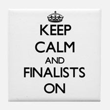 Keep Calm and Finalists ON Tile Coaster