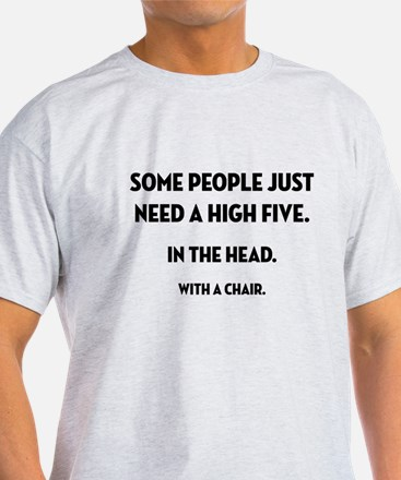 Some People Just Need... T-Shirt