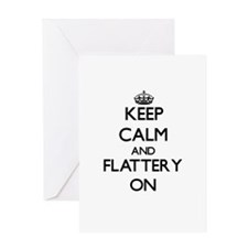 Keep Calm and Flattery ON Greeting Cards