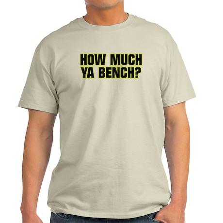 HOW MUCH YA BENCH? Light T-Shirt
