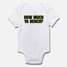 HOW MUCH YA BENCH? Infant Bodysuit