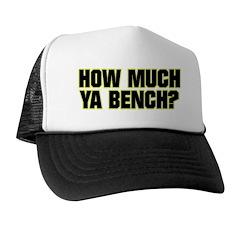 HOW MUCH YA BENCH? Trucker Hat