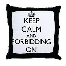 Keep Calm and Forbidding ON Throw Pillow