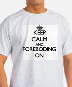 Keep Calm and Foreboding ON T-Shirt