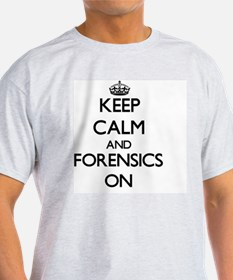 Keep Calm and Forensics ON T-Shirt