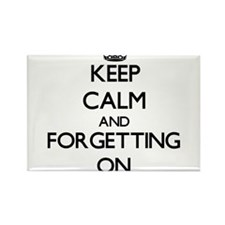 Keep Calm and Forgetting ON Magnets