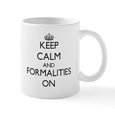 Keep Calm and Formalities ON Mugs