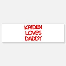 Kaiden Loves Daddy Bumper Bumper Bumper Sticker