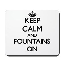 Keep Calm and Fountains ON Mousepad