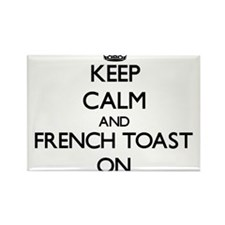 Keep Calm and French Toast ON Magnets