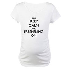 Keep Calm and Freshening ON Shirt