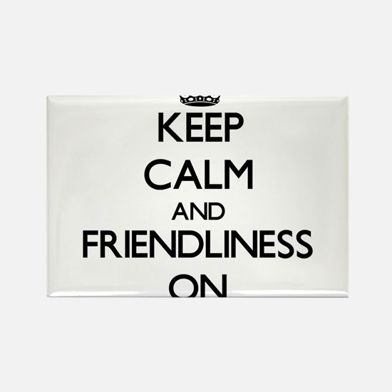 Keep Calm and Friendliness ON Magnets