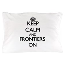 Keep Calm and Frontiers ON Pillow Case