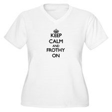 Keep Calm and Frothy ON Plus Size T-Shirt