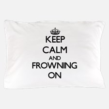 Keep Calm and Frowning ON Pillow Case
