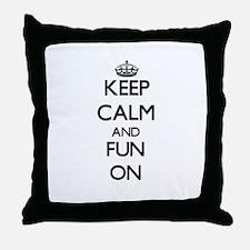 Keep Calm and Fun ON Throw Pillow