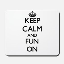 Keep Calm and Fun ON Mousepad