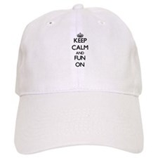 Keep Calm and Fun ON Baseball Cap