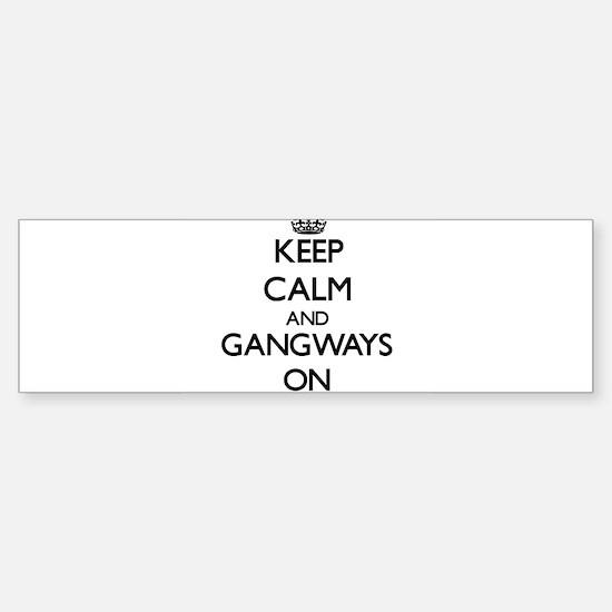 Keep Calm and Gangways ON Bumper Bumper Bumper Sticker