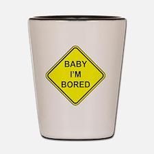 Baby I'm Bored Shot Glass